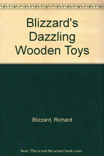 Blizzard's Dazzling Wooden Toys (0806966149) by Richard Blizzard