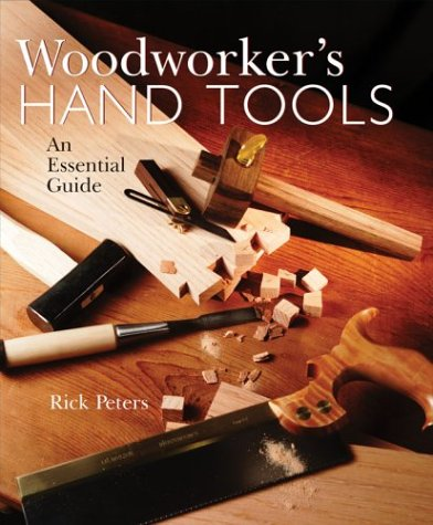 Woodworker's Hand Tools: An Essential Guide: Peters, Rick