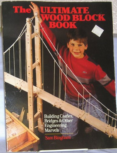 The Ultimate Wood Block Book: Castles, Bridges and Other Engineering Marvels: Bingham, Sam
