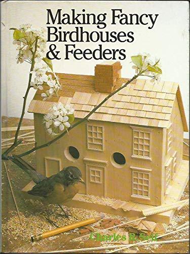 Making Fancy Birdhouses & Feeders: Charles R. Self