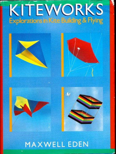 9780806967127: Kiteworks: Explorations in Kite Building and Flying
