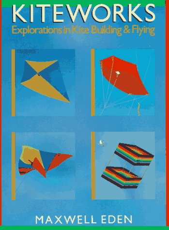 9780806967134: Kiteworks: Explorations in Kite Building and Flying