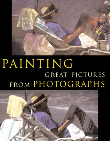 9780806967578: Painting Great Pictures from Photographs