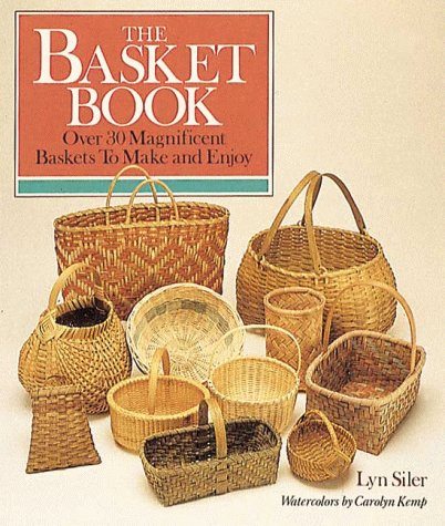 The Basket Book: Over 30 Magnificent Baskets: Lyn Siler; Illustrator-Carolyn