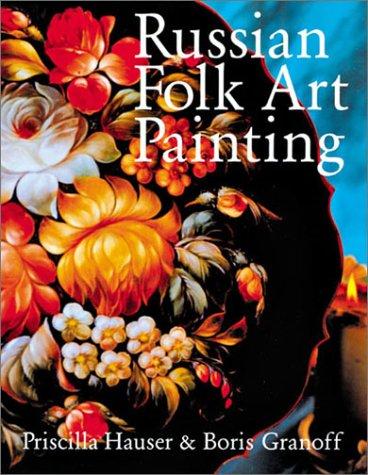 Russian Folk Art Painting: Techniques & Projects Made Easy: Hauser, Priscilla, Grafov, Boris