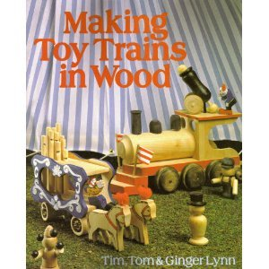 Making Toy Trains in Wood.: Lynn, Tim, Tom & Ginger.