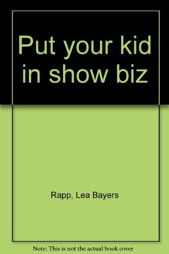 Put Your Kid in Show Biz: Rapp, Lea Bayers
