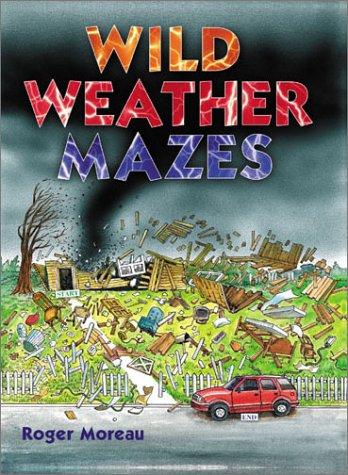 Wild Weather Mazes: Roger Moreau