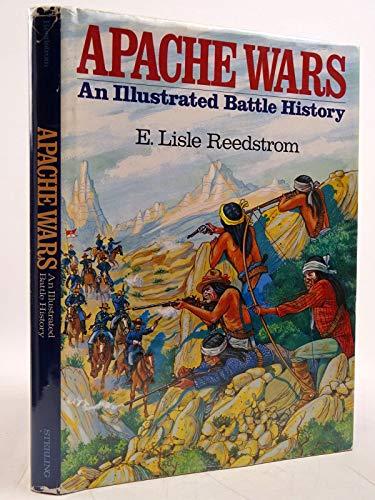 APACHE WARS - An Illustrated Battle History.: Reedstrom, E. Lisle