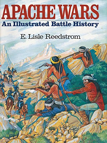 Apache Wars An Illustrated Battle History