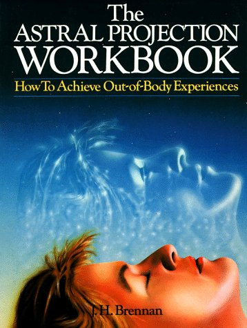Astral Projection Workbook, The: How To Achieve Out-of-Body Experiences