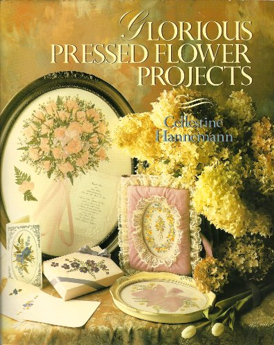 9780806973517: Glorious Pressed Flower Projects