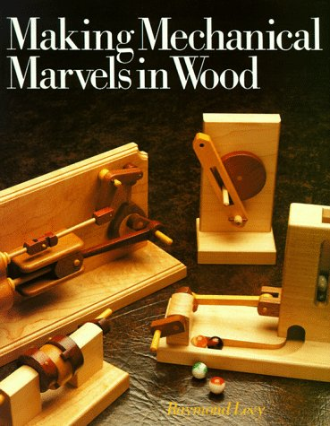 Making Mechanical Marvels In Wood (0806973587) by Levy, Raymond