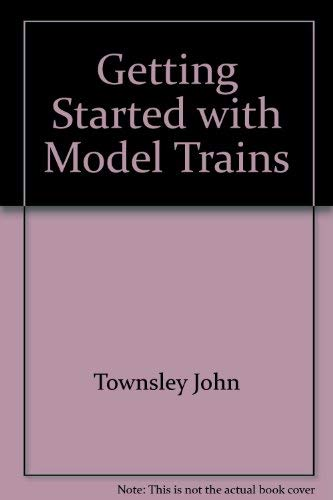 Getting Started with Model Trains: Townsley, John
