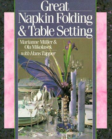 Great Napkin Folding & Table Setting: Muller, Marianne; Mikolasek,