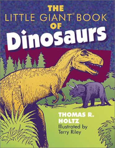 The Little Giant® Book of Dinosaurs (Little: Holtz, Thomas R.