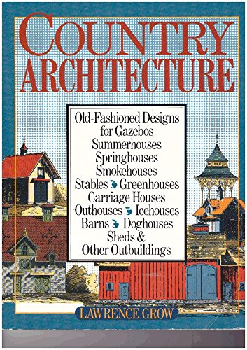 9780806974194: Country Architecture: Old-Fashioned Designs for Gazebos, Summerhouses, Springhouses, Smokehouses, Stables, Greenhouses, Carriage Houses, Outhouses...