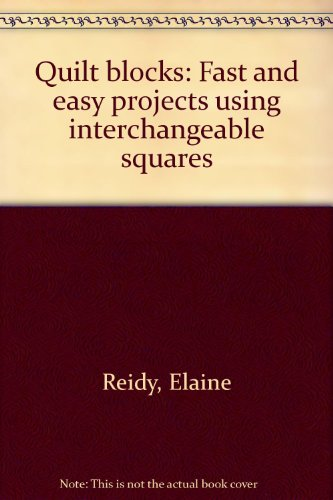 Quilt Blocks: Fast & Easy Projects Using Interchangeable Squares: Reidy, Elaine