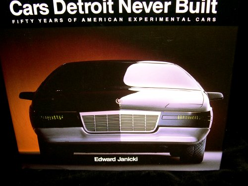 Cars Detroit Never BuiltFifty Years of American Experimental Cars