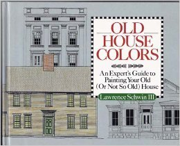 Old House Colors: An Expert's Guide to: Lawrence Schwin III