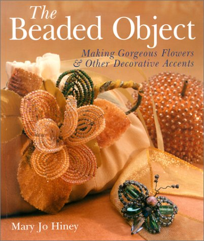 9780806974354: The Beaded Object: Making Gorgeous Flowers & Other Decorative Accents