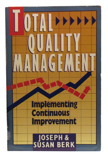 Total Quality Management: Implementing Continuous Improvement: Berk, Joseph, Berk,