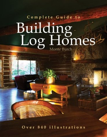 9780806974866: Complete Guide to Building Log Homes: Over 840 illustrations