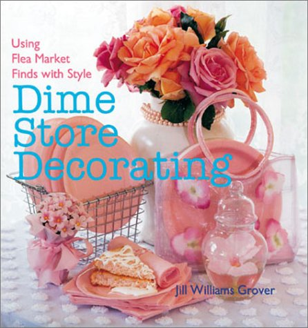 9780806974934: Dime Store Decorating: Using Flea Market Finds With Style