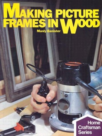 9780806975429: Making Picture Frames In Wood (Home Craftsman)