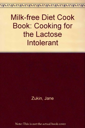 Milk-Free Diet Cookbook: Cooking for the Lactose Intolerant