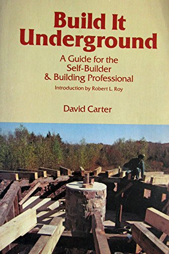 Build It Underground: A Guide for the Self-Builder & Building Professional .