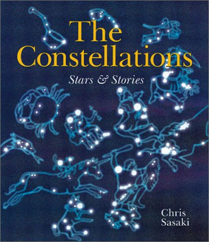 The Constellations: Stars & Stories: Sasaki, Chris