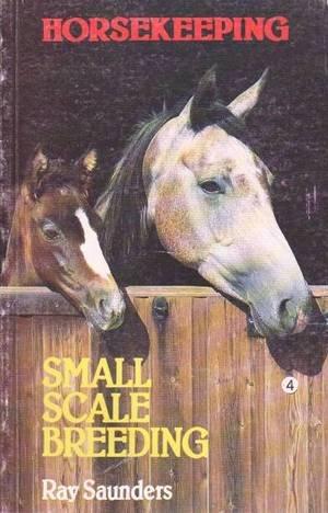 Horsekeeping: Small Scale Breeding: Saunders, Ray