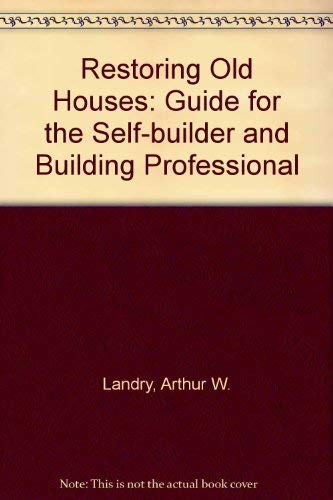 9780806977225: Restoring Old Houses: A Guide for the Self-Builder and Building Professional