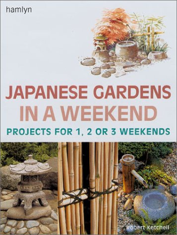 9780806977317: Japanese Gardens in a Weekend(r): Projects for 1, 2 or 3 Weekends