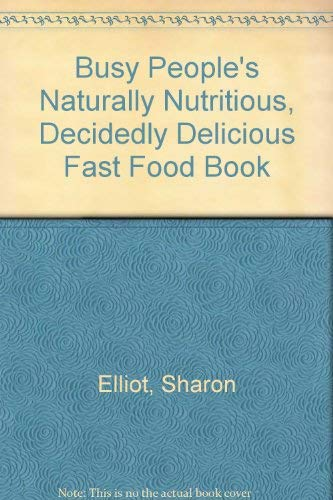 9780806977324: The busy people's naturally nutritious, decidedly delicious fast foodbook