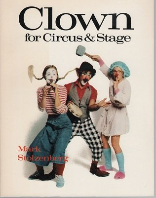 Clown : For Circus and Stage: Stolzenberg, Mark