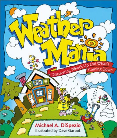 Weather Mania: Discovering What's Up and What's Coming Down (0806977450) by Michael A. DiSpezio