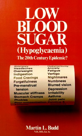 LOW BLOOD SUGAR Hypoglycemia: The 20th Century Epidemic?: Budd, Martin L.