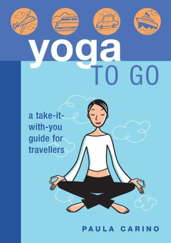 Yoga to Go : A Take-It-with-You Guide for Travellers