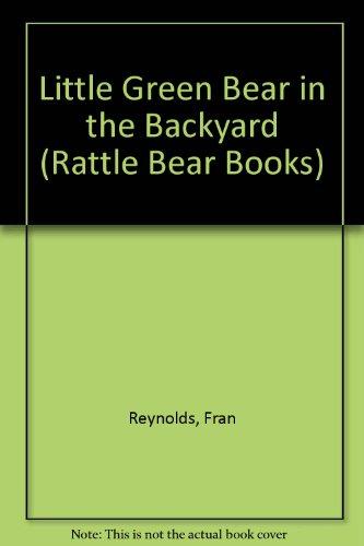 Rattle Bear: Little Green Bear in the Backyard (Rattle Bear Books)