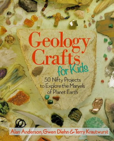 9780806981567: Geology Crafts for Kids: 50 Nifty Projects to Explore the Marvels of Planet Earth