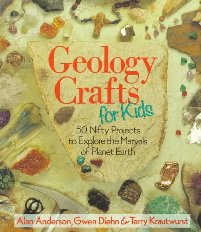 9780806981574: Geology Crafts For Kids: 50 Nifty Projects to Explore the Marvels of Planet Earth