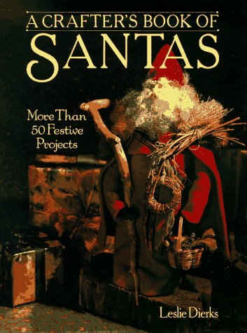 A CRAFTER'S BOOK OF SANTAS : More Than 50 Festive Projects