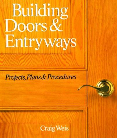 9780806981680: Building Doors & Entryways: Projects, Plans & Procedures