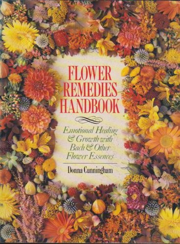 FLOWER REMEDIES HANDBOOK Emotional Healing & Growth with Bach & Other Flower Essences