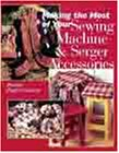 9780806982052: Making the Most of Your Sewing Machine & Serger Accessories
