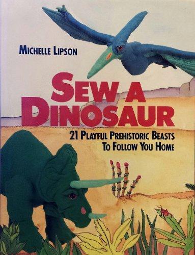 9780806982137: Sew a Dinosaur: 21 Playful Prehistoric Beasts to Follow You Home