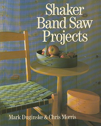 Shaker Band Saw Projects (0806982489) by Mark Duginske; Chris Morris