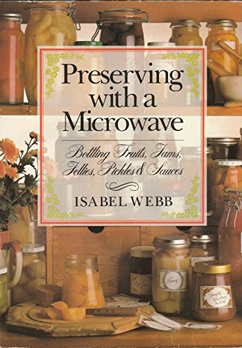 Preserving With a Microwave: Bottling Fruits, Jams, Jellies, Pickles and Sauces: Webb, Isabel